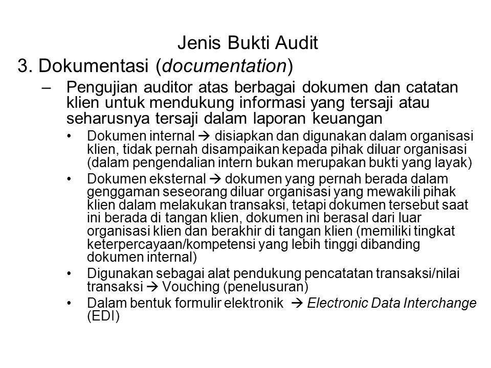 Jenis Bukti Audit 3. Dokumentasi (documentation) –Pengujian auditor atas berbagai dokumen dan catatan klien untuk mendukung informasi yang tersaji ata