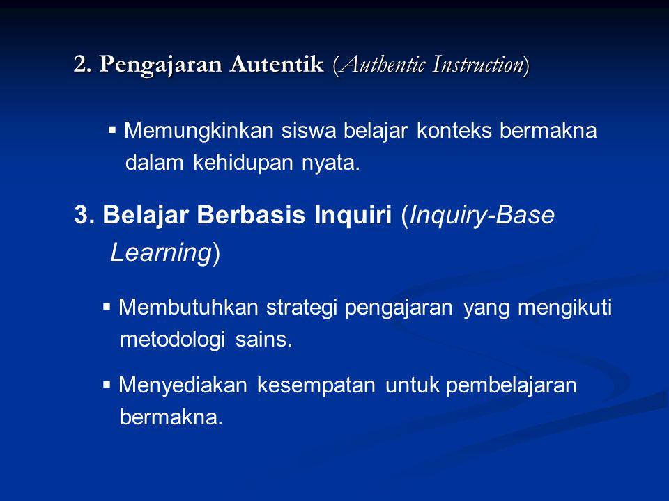 2. Pengajaran Autentik (Authentic Instruction)  Memungkinkan siswa belajar konteks bermakna dalam kehidupan nyata. 3. Belajar Berbasis Inquiri (Inqui