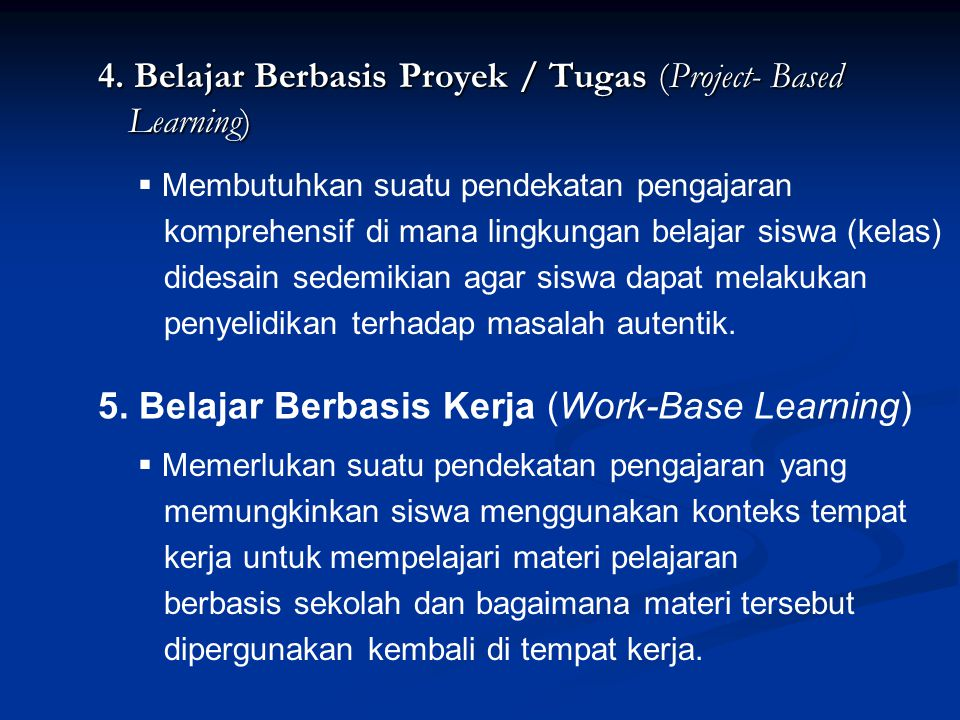4. Belajar Berbasis Proyek / Tugas (Project- Based Learning)  Membutuhkan suatu pendekatan pengajaran komprehensif di mana lingkungan belajar siswa (