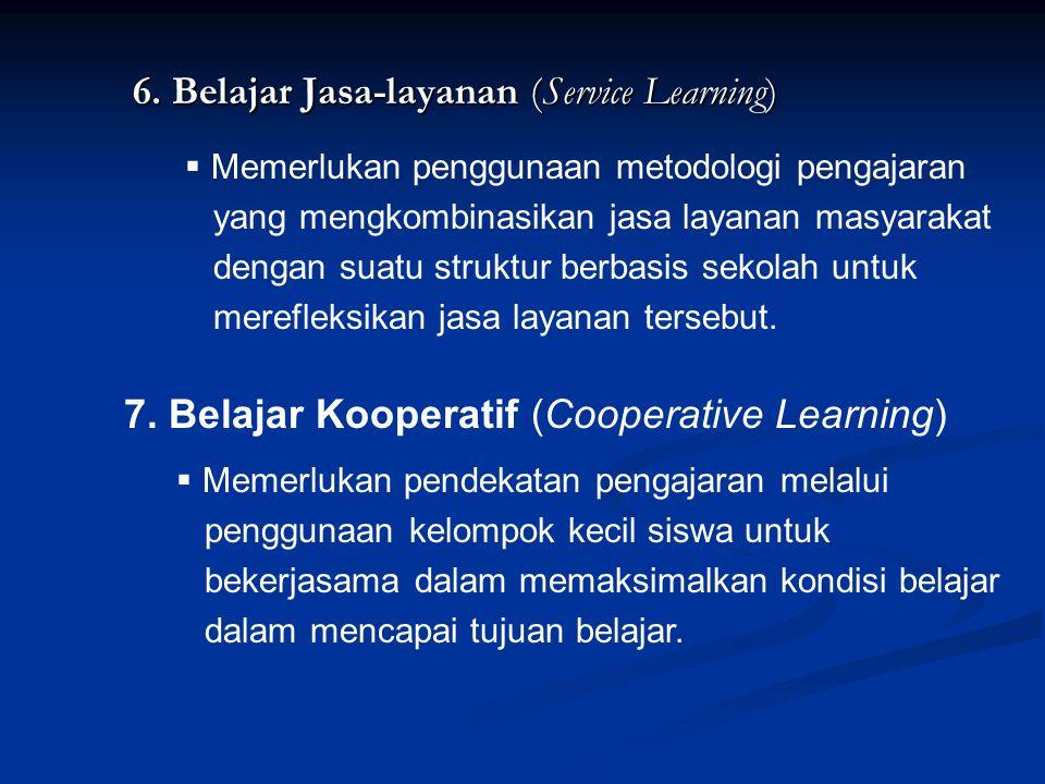 6. Belajar Jasa-layanan (Service Learning)  Memerlukan penggunaan metodologi pengajaran yang mengkombinasikan jasa layanan masyarakat dengan suatu st