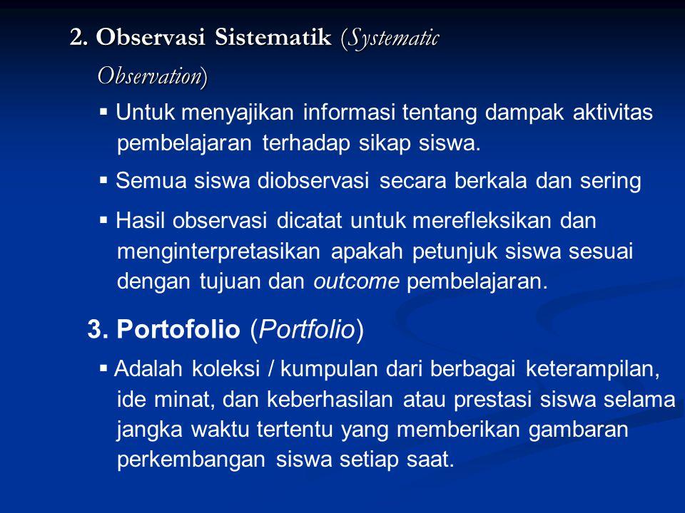 2. Observasi Sistematik (Systematic Observation) Observation)  Semua siswa diobservasi secara berkala dan sering 3. Portofolio (Portfolio)  Adalah k