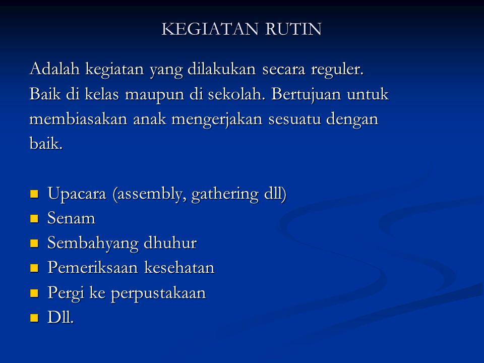 KEGIATAN RUTIN Adalah kegiatan yang dilakukan secara reguler.