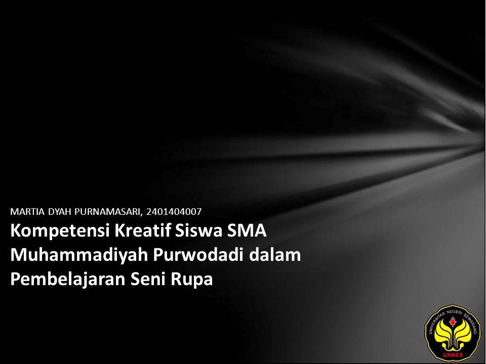 MARTIA DYAH PURNAMASARI, 2401404007 Kompetensi Kreatif Siswa SMA Muhammadiyah Purwodadi dalam Pembelajaran Seni Rupa