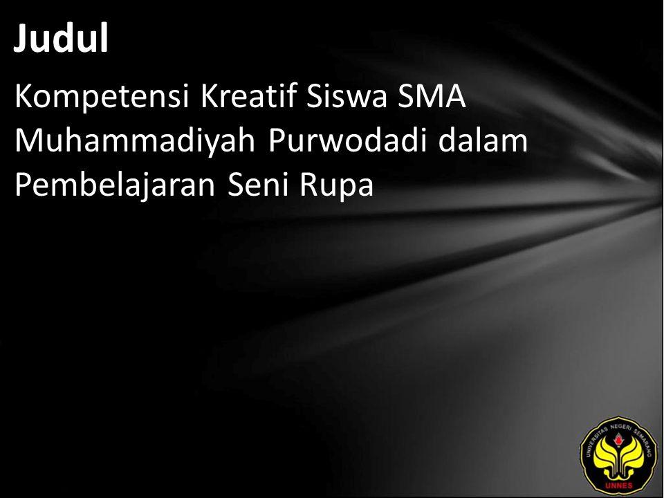 Judul Kompetensi Kreatif Siswa SMA Muhammadiyah Purwodadi dalam Pembelajaran Seni Rupa