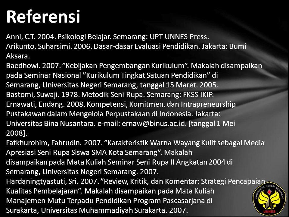 Referensi Anni, C.T. 2004. Psikologi Belajar. Semarang: UPT UNNES Press.