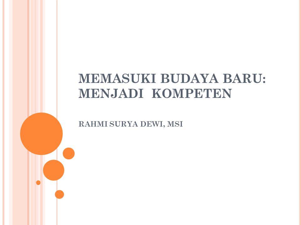 MEMASUKI BUDAYA BARU: MENJADI KOMPETEN RAHMI SURYA DEWI, MSI