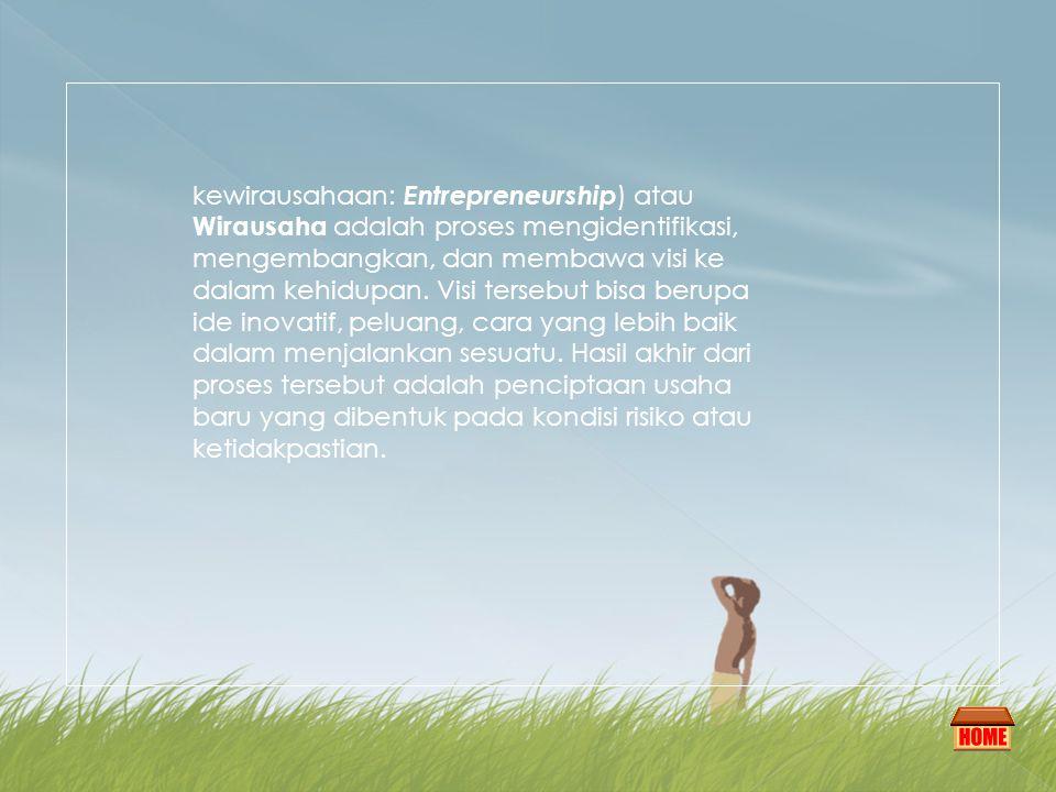 kewirausahaan: Entrepreneurship ) atau Wirausaha adalah proses mengidentifikasi, mengembangkan, dan membawa visi ke dalam kehidupan.