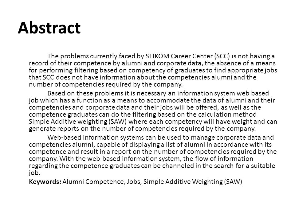 Abstract The problems currently faced by STIKOM Career Center (SCC) is not having a record of their competence by alumni and corporate data, the absen