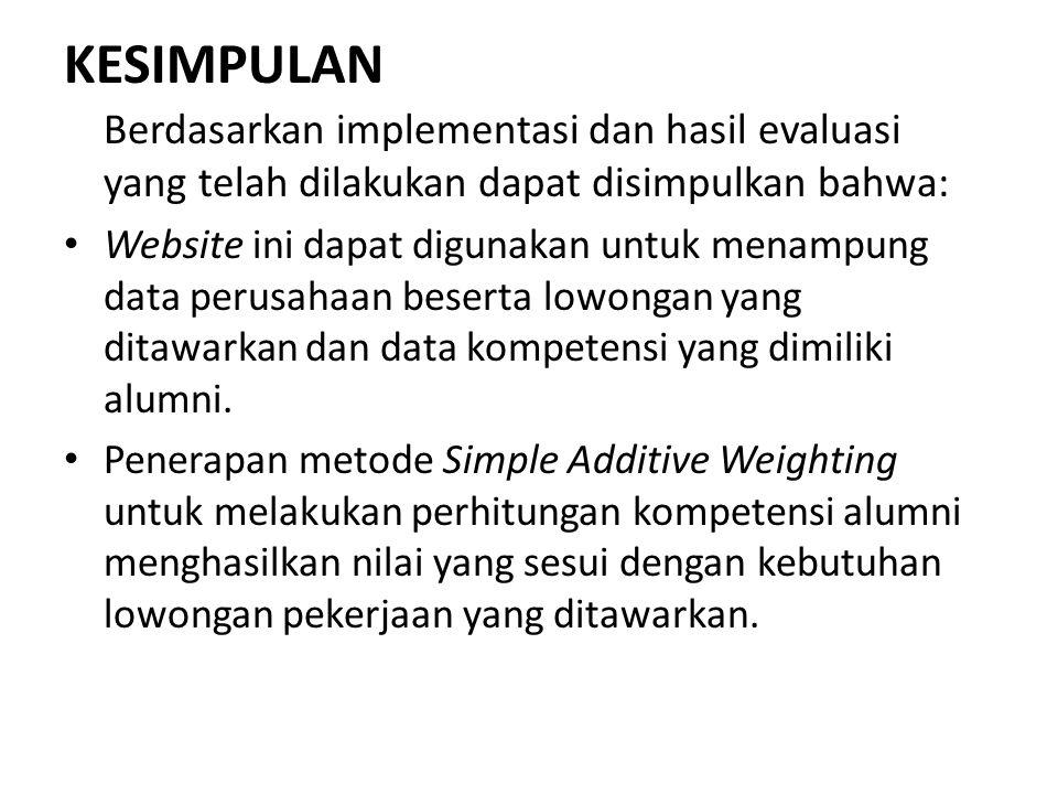 KESIMPULAN Berdasarkan implementasi dan hasil evaluasi yang telah dilakukan dapat disimpulkan bahwa: Website ini dapat digunakan untuk menampung data