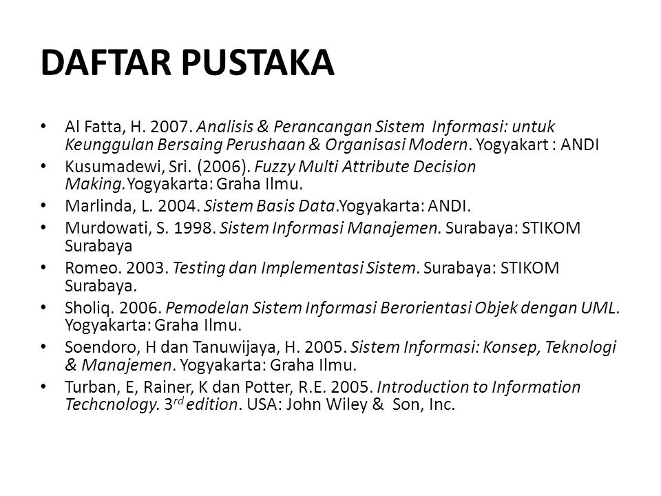 DAFTAR PUSTAKA Al Fatta, H. 2007. Analisis & Perancangan Sistem Informasi: untuk Keunggulan Bersaing Perushaan & Organisasi Modern. Yogyakart : ANDI K