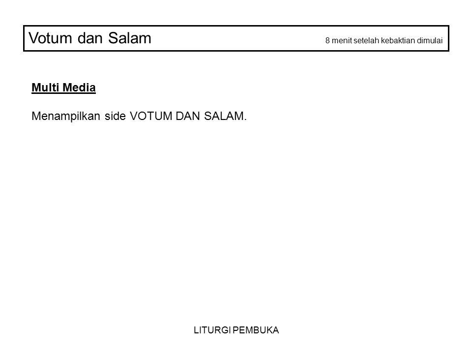 LITURGI PEMBUKA Votum dan Salam 8 menit setelah kebaktian dimulai Multi Media Menampilkan side VOTUM DAN SALAM.