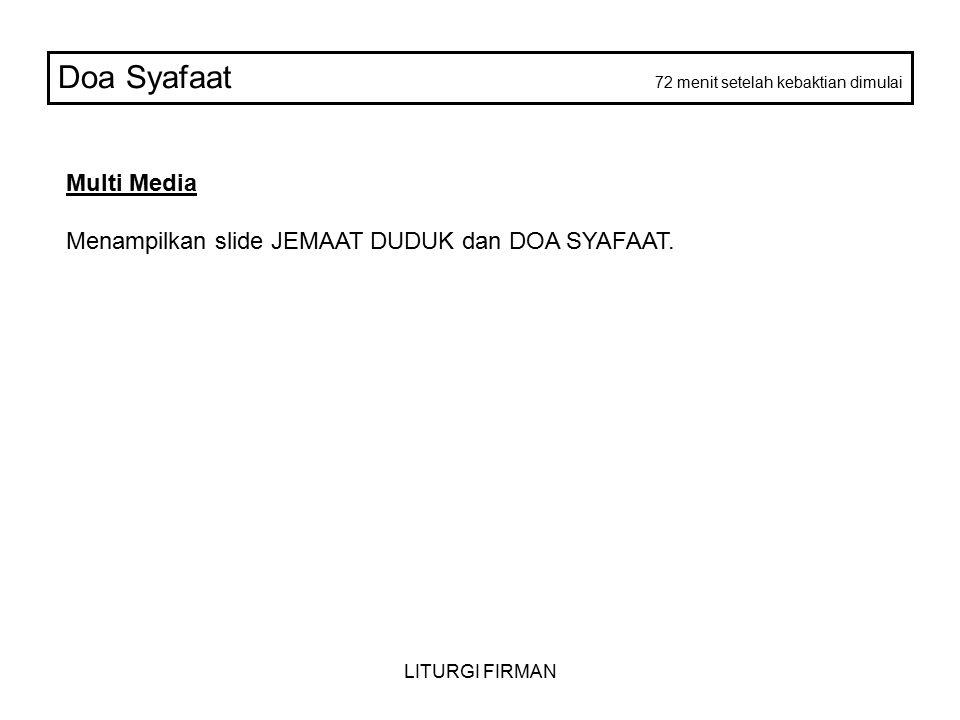 LITURGI FIRMAN Doa Syafaat 72 menit setelah kebaktian dimulai Multi Media Menampilkan slide JEMAAT DUDUK dan DOA SYAFAAT.