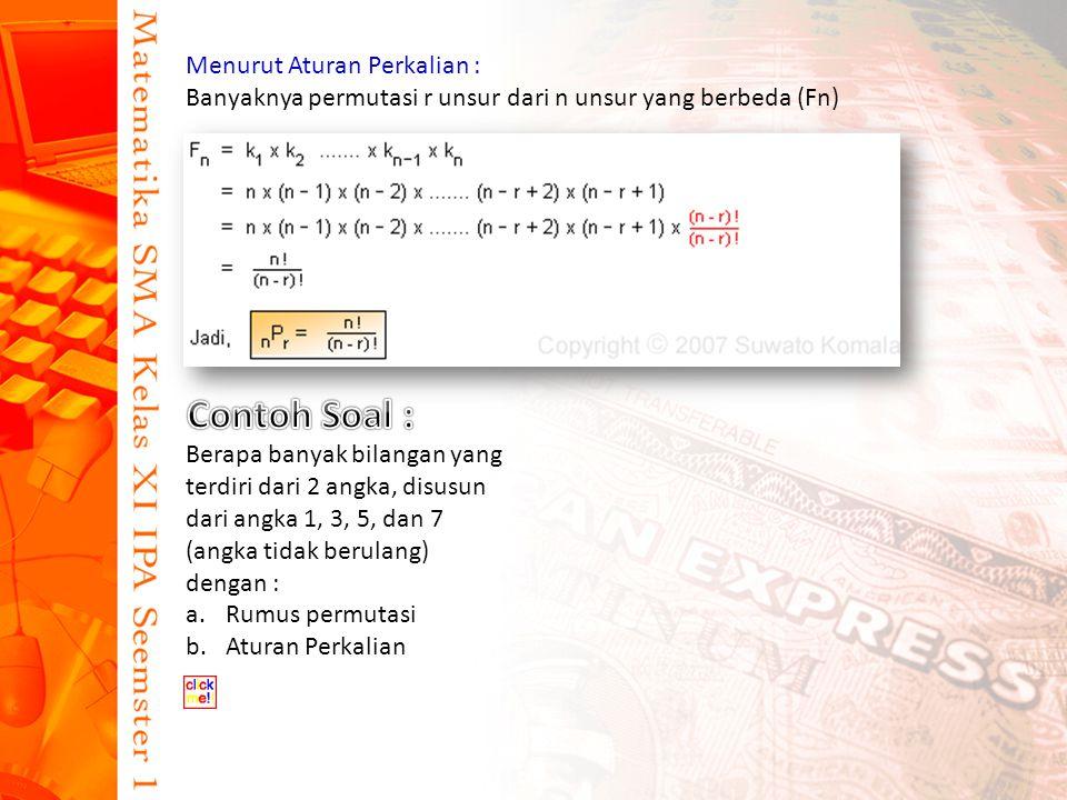 Menurut Aturan Perkalian : Banyaknya permutasi r unsur dari n unsur yang berbeda (Fn) Berapa banyak bilangan yang terdiri dari 2 angka, disusun dari angka 1, 3, 5, dan 7 (angka tidak berulang) dengan : a.Rumus permutasi b.Aturan Perkalian