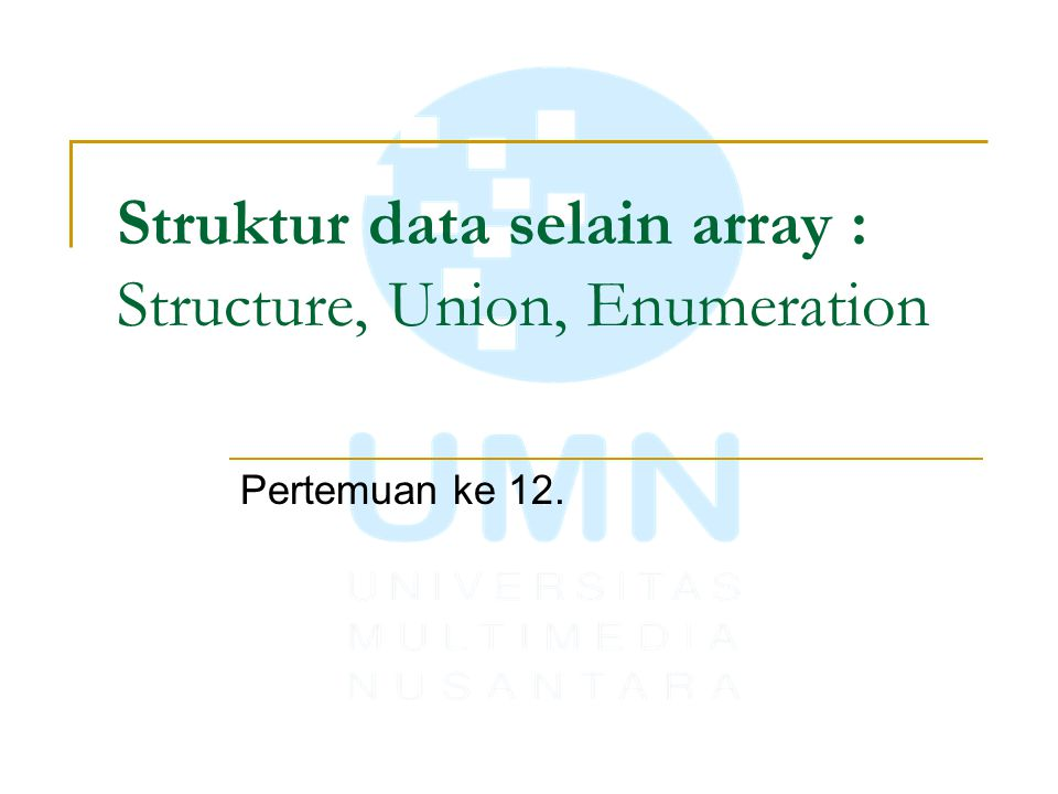 Struktur data selain array : Structure, Union, Enumeration Pertemuan ke 12.