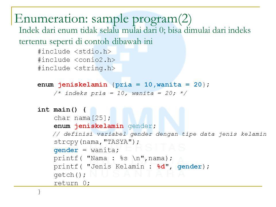 Enumeration: sample program(2) #include enum jeniskelamin {pria = 10,wanita = 20}; /* indeks pria = 10, wanita = 20; */ int main() { char nama[25]; en