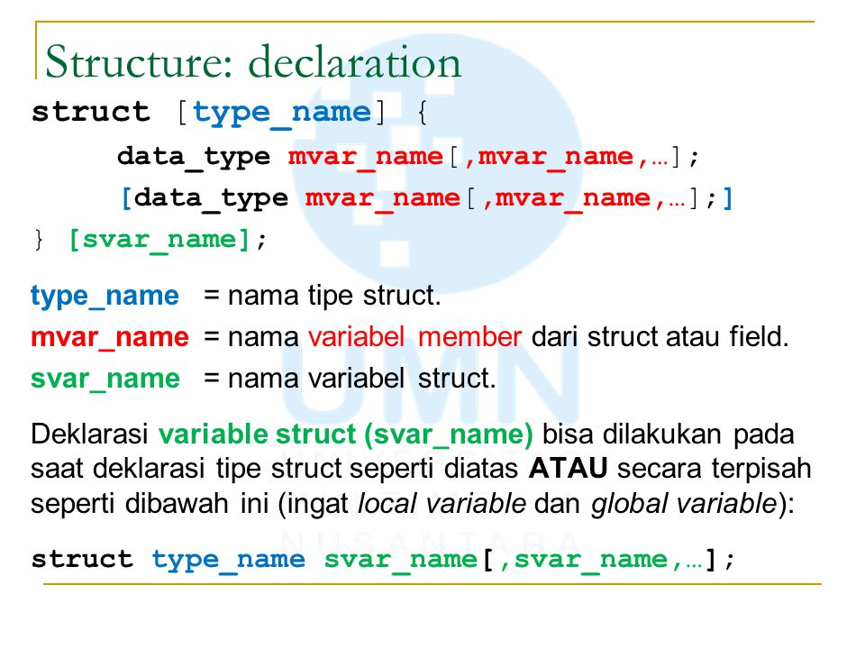Structure: declaration struct [type_name] { data_type mvar_name[,mvar_name,…]; [data_type mvar_name[,mvar_name,…];] } [svar_name]; type_name = nama tipe struct.