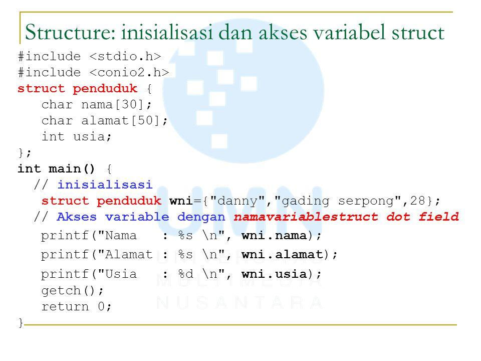 Structure: inisialisasi dan akses variabel struct #include struct penduduk { char nama[30]; char alamat[50]; int usia; }; int main() { // inisialisasi