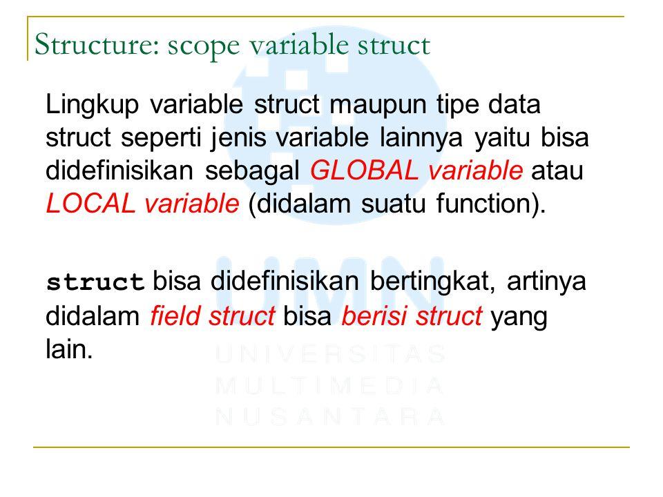 Structure: scope variable struct Lingkup variable struct maupun tipe data struct seperti jenis variable lainnya yaitu bisa didefinisikan sebagal GLOBA
