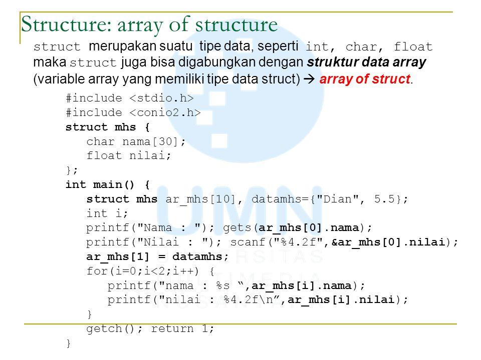 Structure: array of structure struct merupakan suatu tipe data, seperti int, char, float maka struct juga bisa digabungkan dengan struktur data array