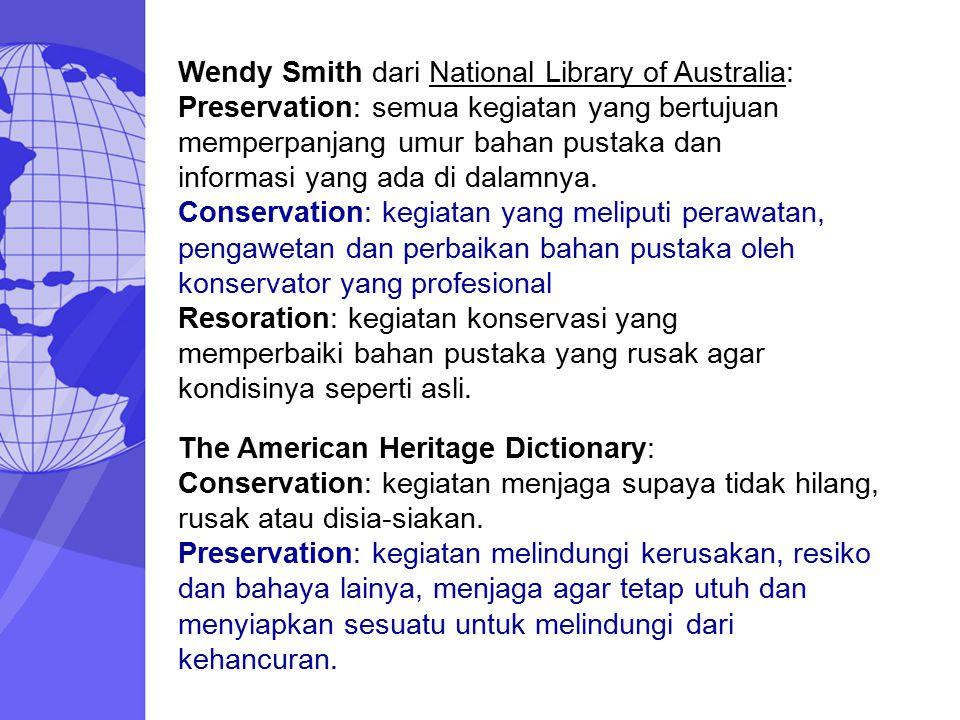 Wendy Smith dari National Library of Australia: Preservation: semua kegiatan yang bertujuan memperpanjang umur bahan pustaka dan informasi yang ada di