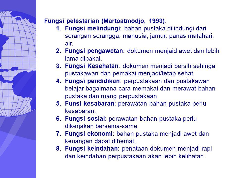 Fungsi pelestarian (Martoatmodjo, 1993): 1.Fungsi melindungi: bahan pustaka dilindungi dari serangan serangga, manusia, jamur, panas matahari, air. 2.