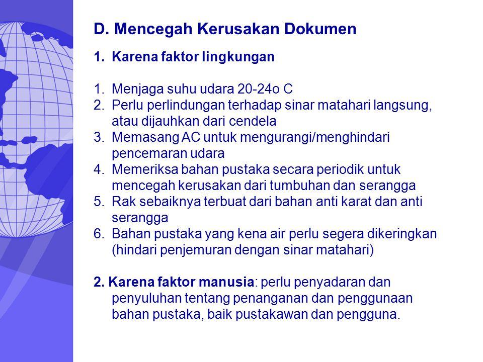 D. Mencegah Kerusakan Dokumen 1.Karena faktor lingkungan 1.Menjaga suhu udara 20-24o C 2.Perlu perlindungan terhadap sinar matahari langsung, atau dij