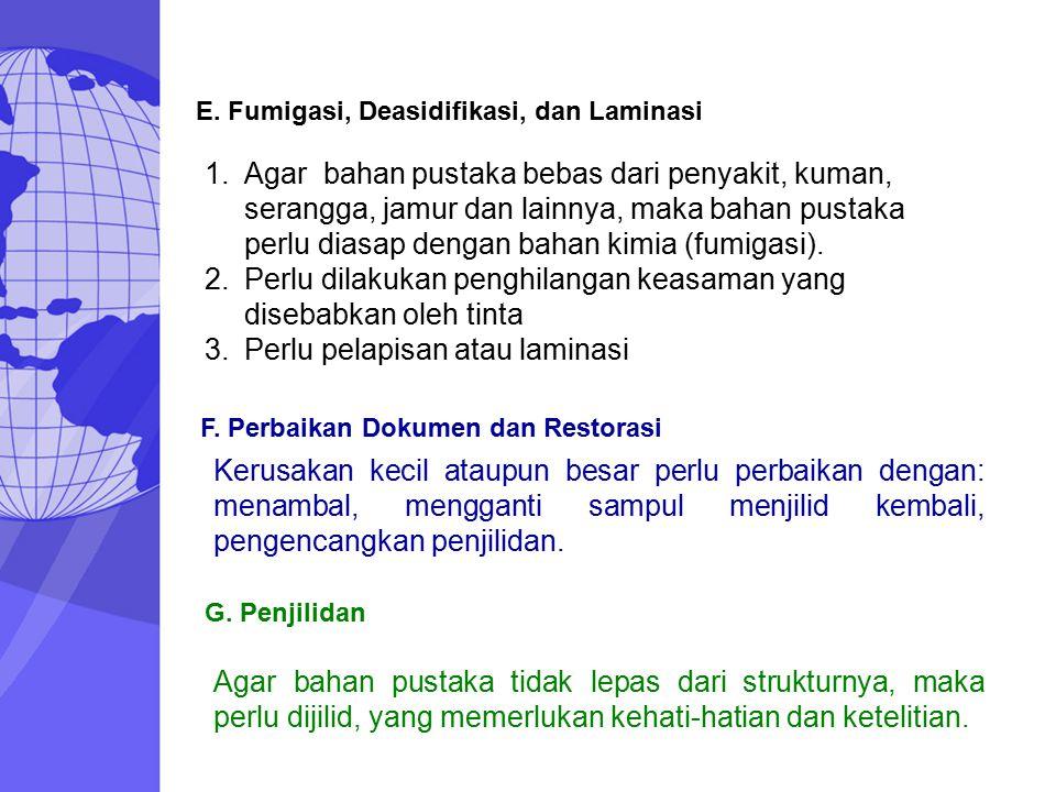 E. Fumigasi, Deasidifikasi, dan Laminasi F. Perbaikan Dokumen dan Restorasi G. Penjilidan 1.Agar bahan pustaka bebas dari penyakit, kuman, serangga, j