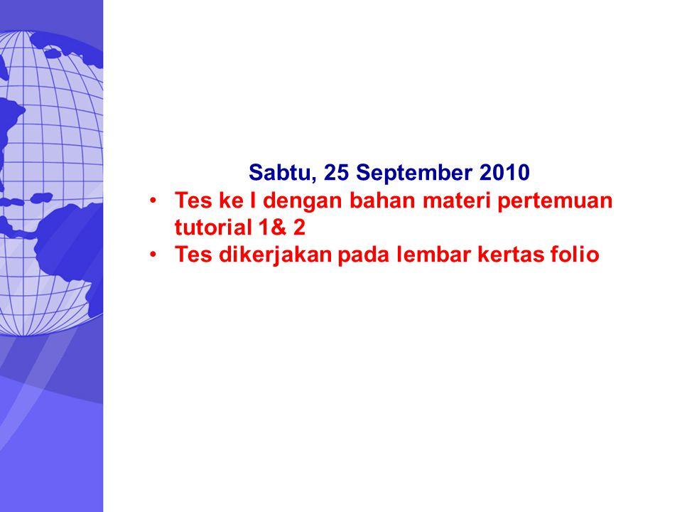 Sabtu, 25 September 2010 Tes ke I dengan bahan materi pertemuan tutorial 1& 2 Tes dikerjakan pada lembar kertas folio