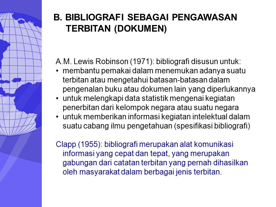 B. BIBLIOGRAFI SEBAGAI PENGAWASAN TERBITAN (DOKUMEN) A.M. Lewis Robinson (1971): bibliografi disusun untuk: membantu pemakai dalam menemukan adanya su