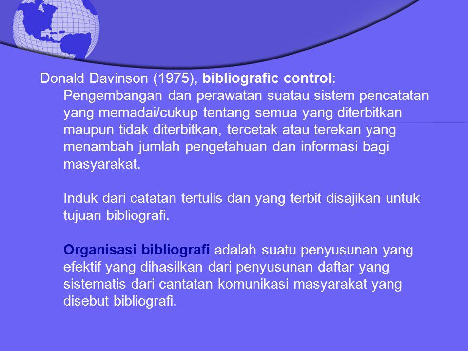 Donald Davinson (1975), bibliografic control: Pengembangan dan perawatan suatau sistem pencatatan yang memadai/cukup tentang semua yang diterbitkan ma