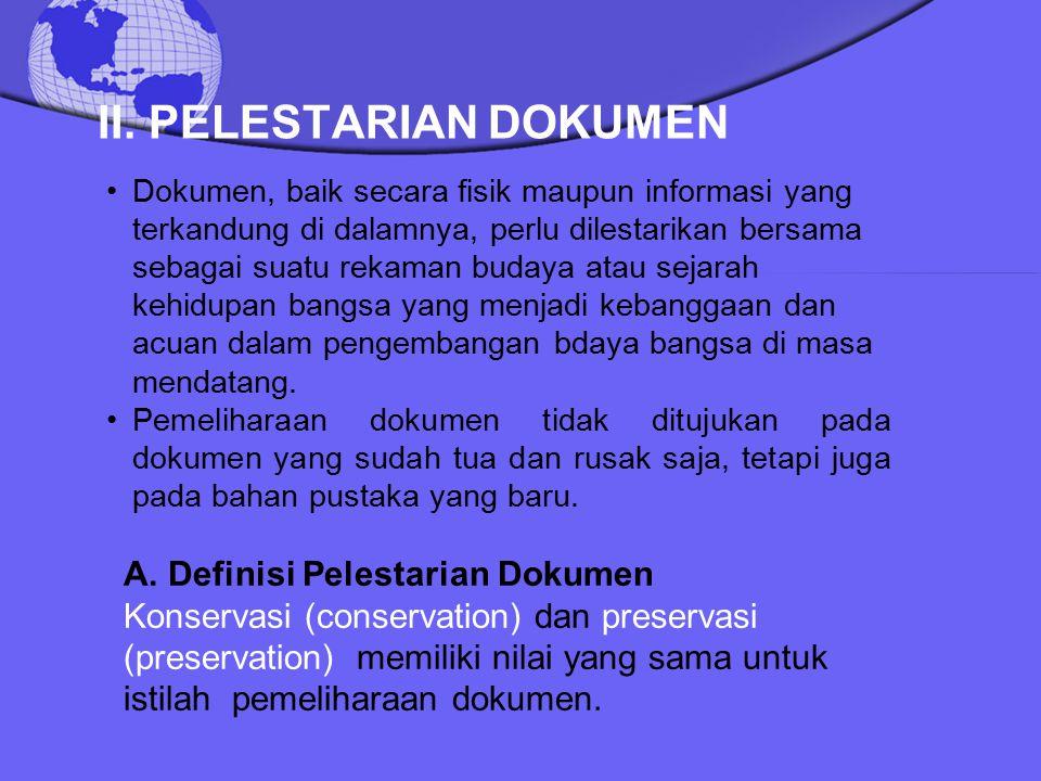 II. PELESTARIAN DOKUMEN Dokumen, baik secara fisik maupun informasi yang terkandung di dalamnya, perlu dilestarikan bersama sebagai suatu rekaman buda