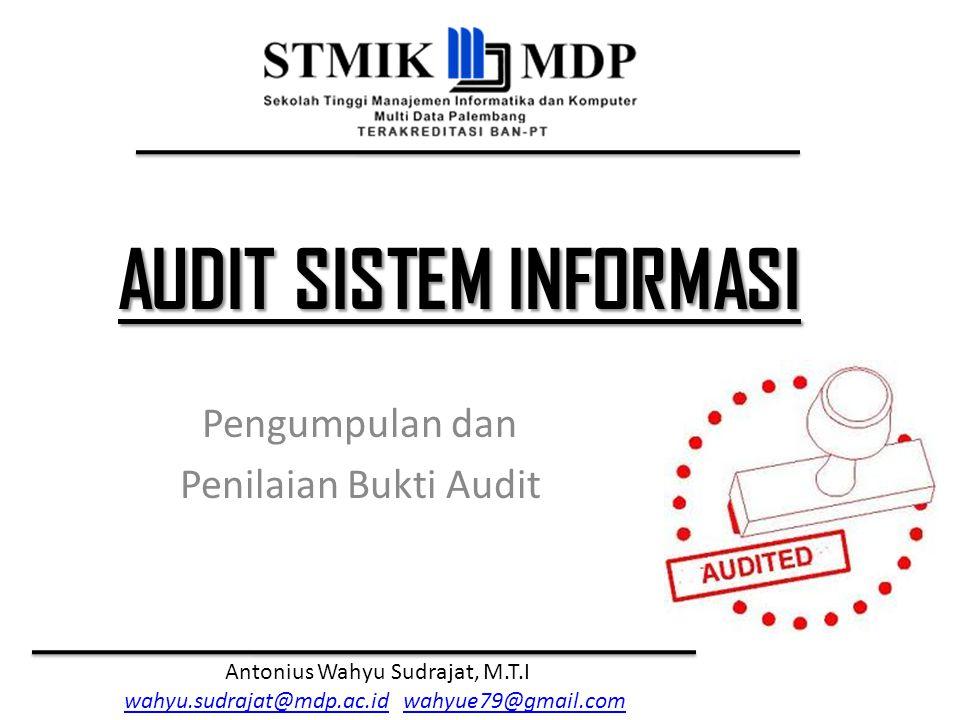 Audit Sistem Informasi Antonius Wahyu Sudrajat, M.T.I Prosedur Audit Prosedur audit adalah tindakan-tindakan yang dilakukan atau metode-metode dan teknik-teknik yang dilakukan oleh auditor untuk memperoleh bukti audit.