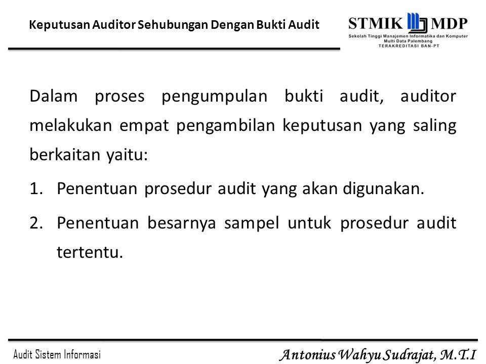 Audit Sistem Informasi Antonius Wahyu Sudrajat, M.T.I Keputusan Auditor Sehubungan Dengan Bukti Audit Dalam proses pengumpulan bukti audit, auditor me