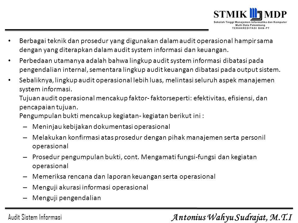 Audit Sistem Informasi Antonius Wahyu Sudrajat, M.T.I Berbagai teknik dan prosedur yang digunakan dalam audit operasional hampir sama dengan yang dite