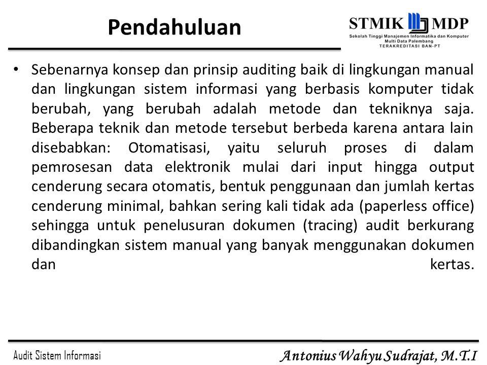 Audit Sistem Informasi Antonius Wahyu Sudrajat, M.T.I Pengertian Bukti Audit Bukti audit adalah segala informasi yang mendukung angka-angka atau informasi lain yang disajikan dalam laporan keuangan, yang dapat digunakan oleh auditor sebagai dasar yang layak untuk menyatakan pendapatnya.