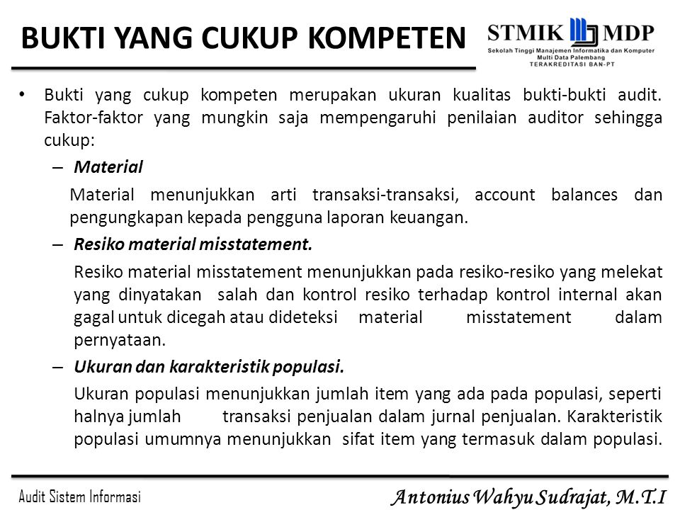 Audit Sistem Informasi Antonius Wahyu Sudrajat, M.T.I Kompetensi Bukti-Bukti Audit Kompetensi merupakan ukuran kualitas, reliabilitas, bukti-bukti audit.