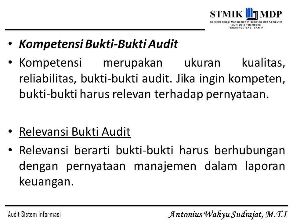 Audit Sistem Informasi Antonius Wahyu Sudrajat, M.T.I Kompetensi Bukti-Bukti Audit Kompetensi merupakan ukuran kualitas, reliabilitas, bukti-bukti aud