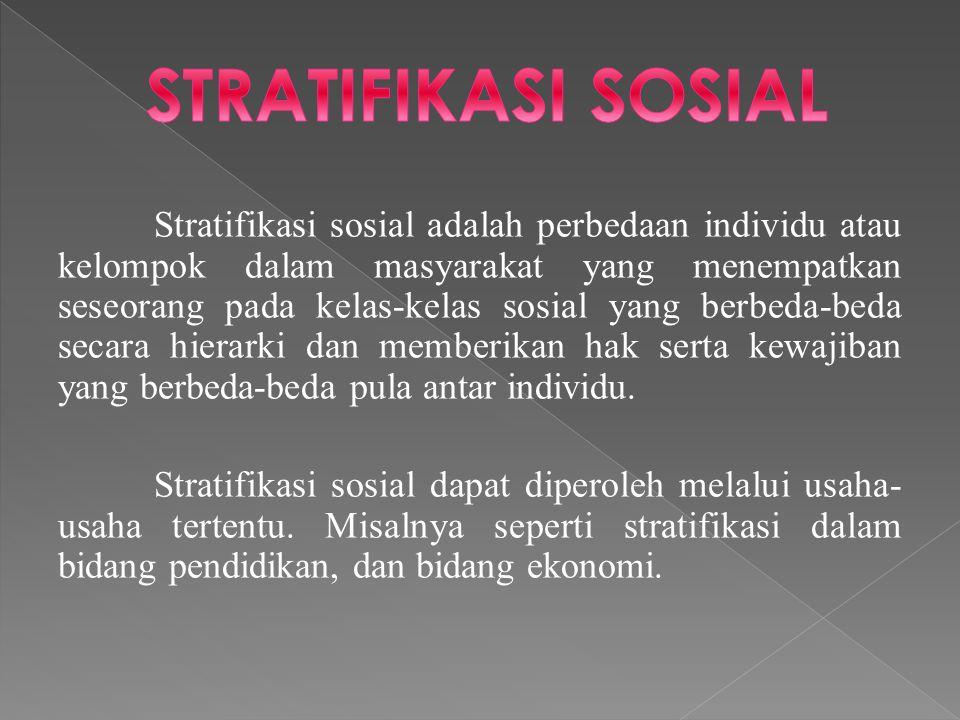 Stratifikasi sosial adalah perbedaan individu atau kelompok dalam masyarakat yang menempatkan seseorang pada kelas-kelas sosial yang berbeda-beda seca