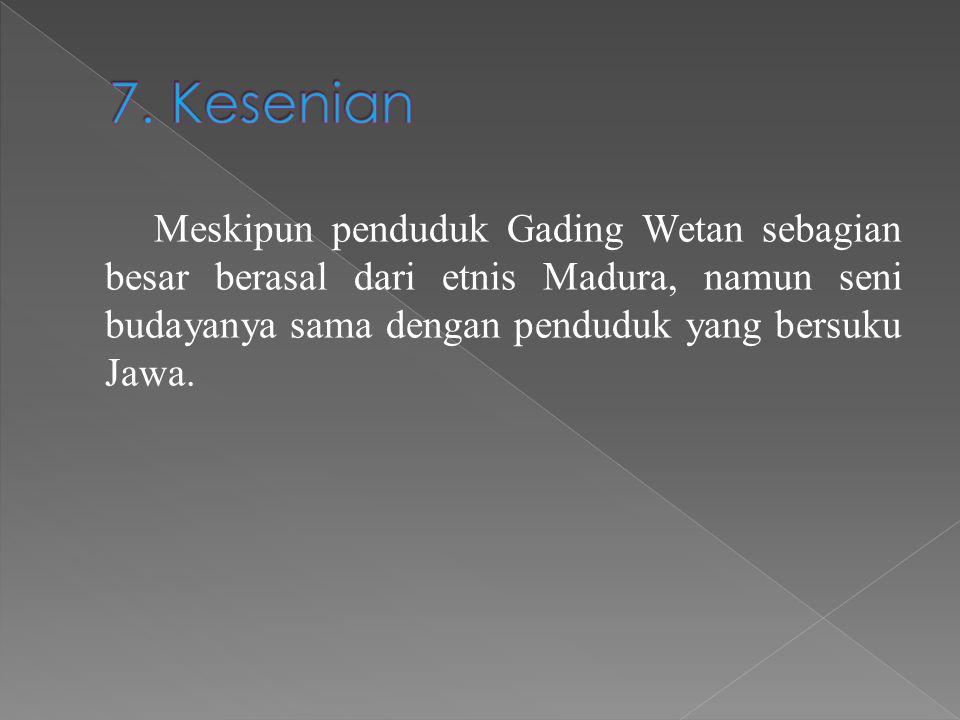 Meskipun penduduk Gading Wetan sebagian besar berasal dari etnis Madura, namun seni budayanya sama dengan penduduk yang bersuku Jawa.