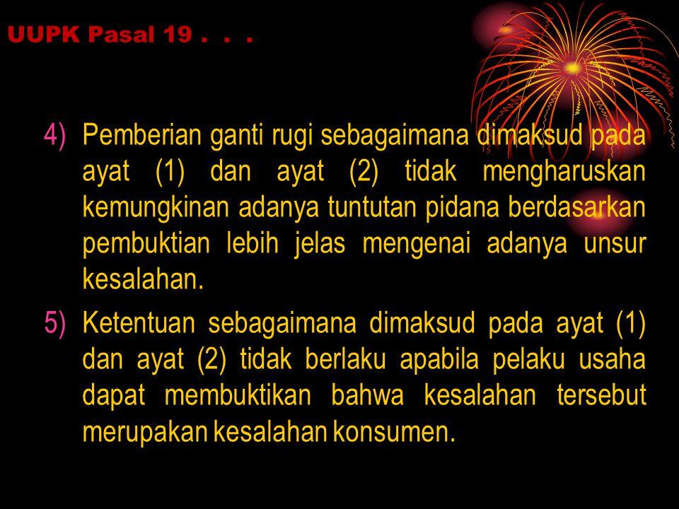 UUPK Pasal 19... 4)Pemberian ganti rugi sebagaimana dimaksud pada ayat (1) dan ayat (2) tidak mengharuskan kemungkinan adanya tuntutan pidana berdasar