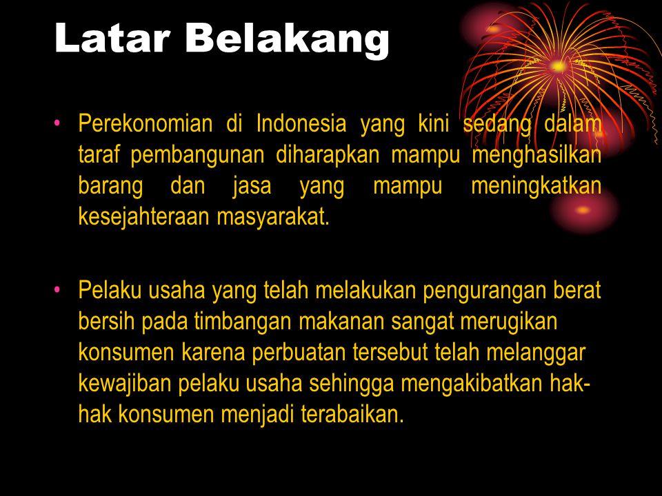 Latar Belakang Perekonomian di Indonesia yang kini sedang dalam taraf pembangunan diharapkan mampu menghasilkan barang dan jasa yang mampu meningkatkan kesejahteraan masyarakat.