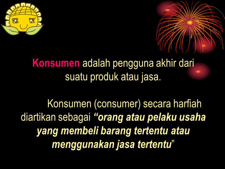 """orang atau pelaku usaha yang membeli barang tertentu atau menggunakan jasa tertentu Konsumen adalah pengguna akhir dari suatu produk atau jasa. Konsu"