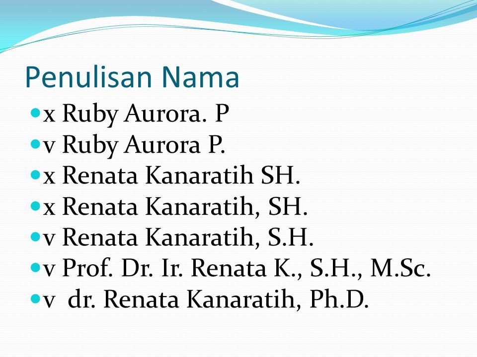Penulisan Nama x Ruby Aurora. P v Ruby Aurora P. x Renata Kanaratih SH. x Renata Kanaratih, SH. v Renata Kanaratih, S.H. v Prof. Dr. Ir. Renata K., S.