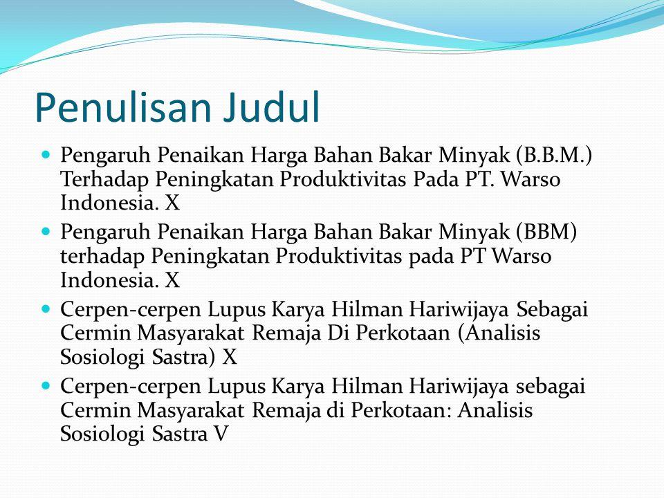 Penulisan Judul Pengaruh Penaikan Harga Bahan Bakar Minyak (B.B.M.) Terhadap Peningkatan Produktivitas Pada PT. Warso Indonesia. X Pengaruh Penaikan H