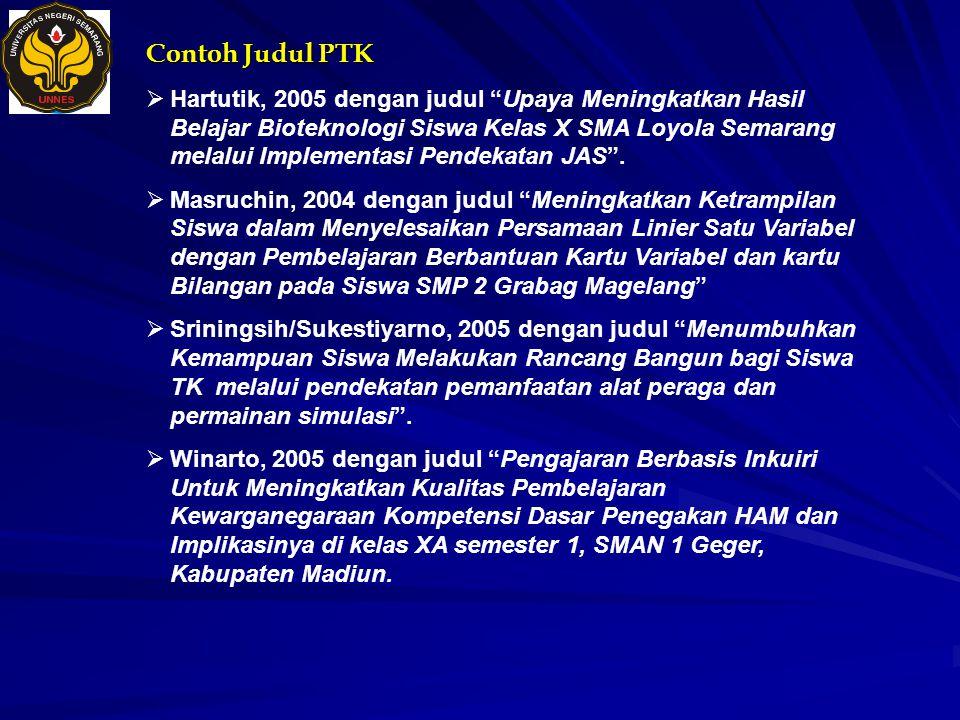 """Contoh Judul PTK  Hartutik, 2005 dengan judul """"Upaya Meningkatkan Hasil Belajar Bioteknologi Siswa Kelas X SMA Loyola Semarang melalui Implementasi P"""