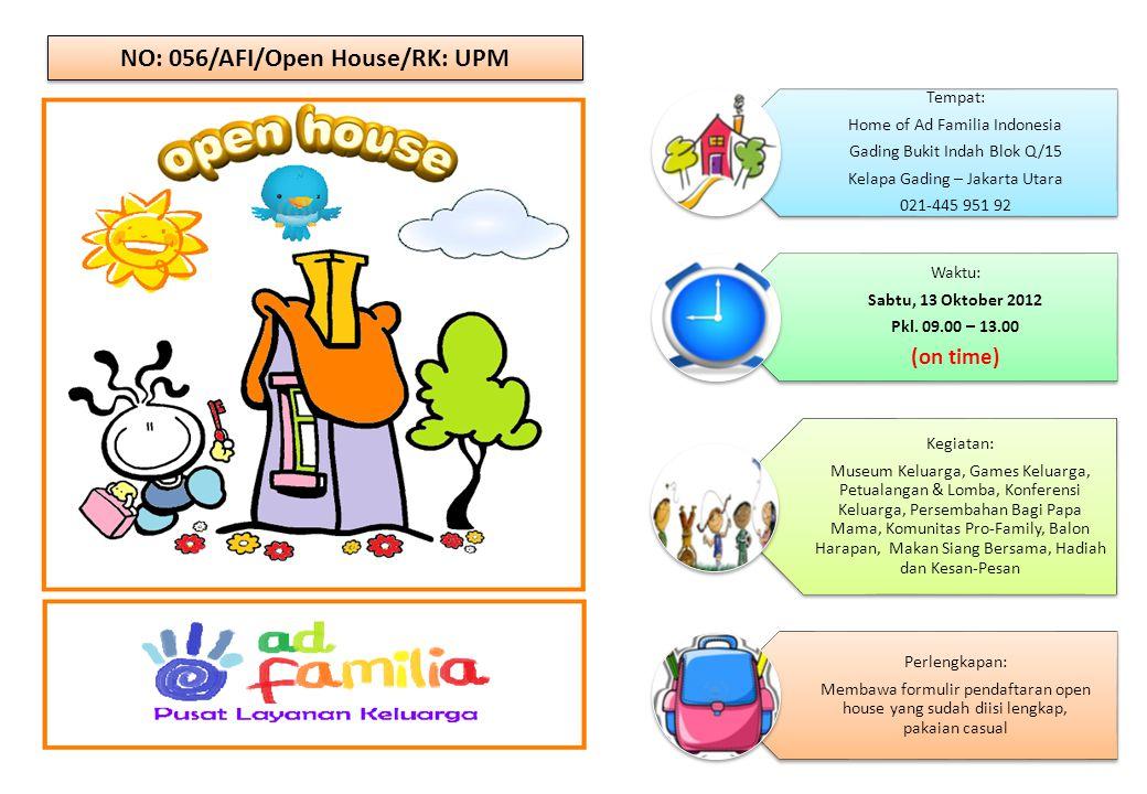 NO: 056/AFI/Open House/RK: UPM Tempat: Home of Ad Familia Indonesia Gading Bukit Indah Blok Q/15 Kelapa Gading – Jakarta Utara 021-445 951 92 Waktu: Sabtu, 13 Oktober 2012 Pkl.