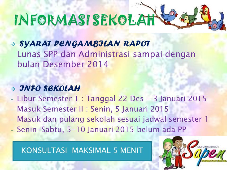  SYARAT PENGAMBILAN RAPOT Lunas SPP dan Administrasi sampai dengan bulan Desember 2014  INFO SEKOLAH - Libur Semester 1 : Tanggal 22 Des - 3 Januari