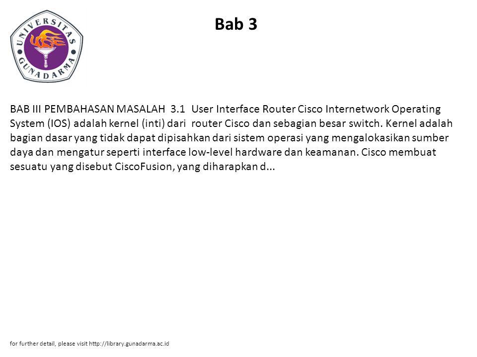 Bab 3 BAB III PEMBAHASAN MASALAH 3.1 User Interface Router Cisco Internetwork Operating System (IOS) adalah kernel (inti) dari router Cisco dan sebagian besar switch.