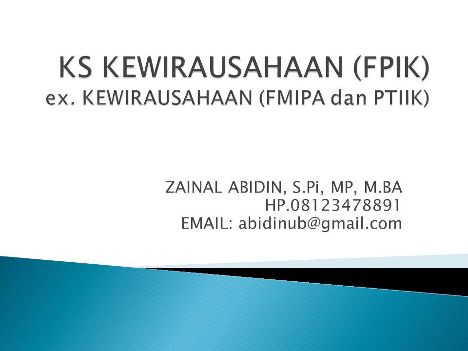 ZAINAL ABIDIN, S.Pi, MP, M.BA HP.08123478891 EMAIL: abidinub@gmail.com