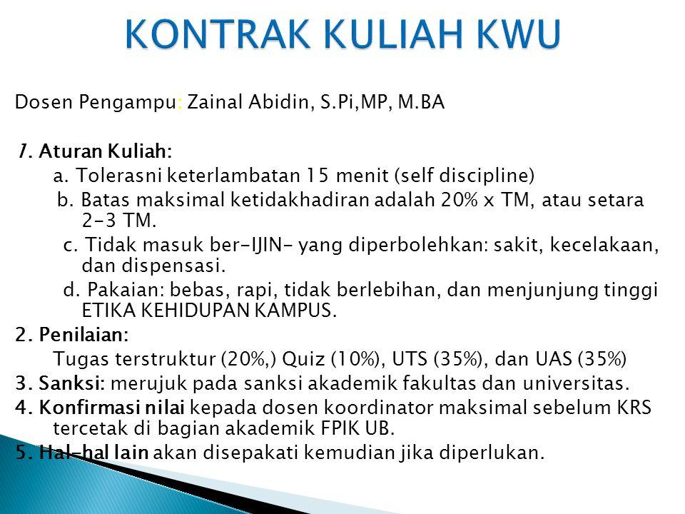 Dosen Pengampu: Zainal Abidin, S.Pi,MP, M.BA 1. Aturan Kuliah: a. Tolerasni keterlambatan 15 menit (self discipline) b. Batas maksimal ketidakhadiran